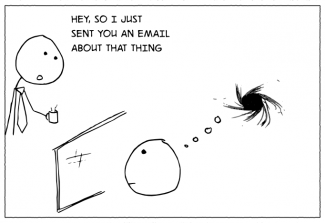 Snip of cartoon saying 'Hey, so I just sent you an email about that thing.'